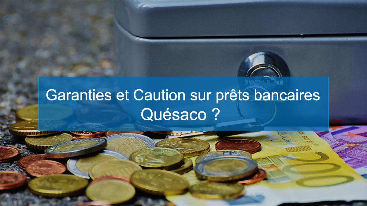 Garanties et Caution sur prêts bancaires – quésaco ?