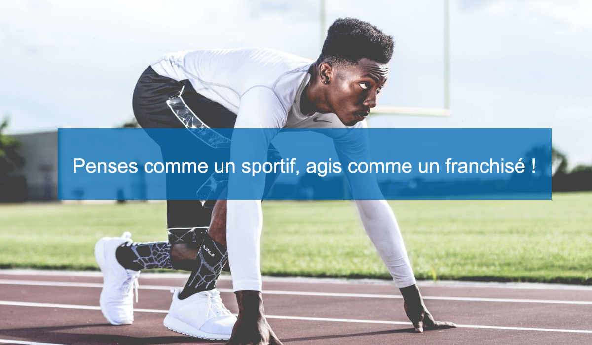 Pense comme un sportif, agis comme un franchisé !